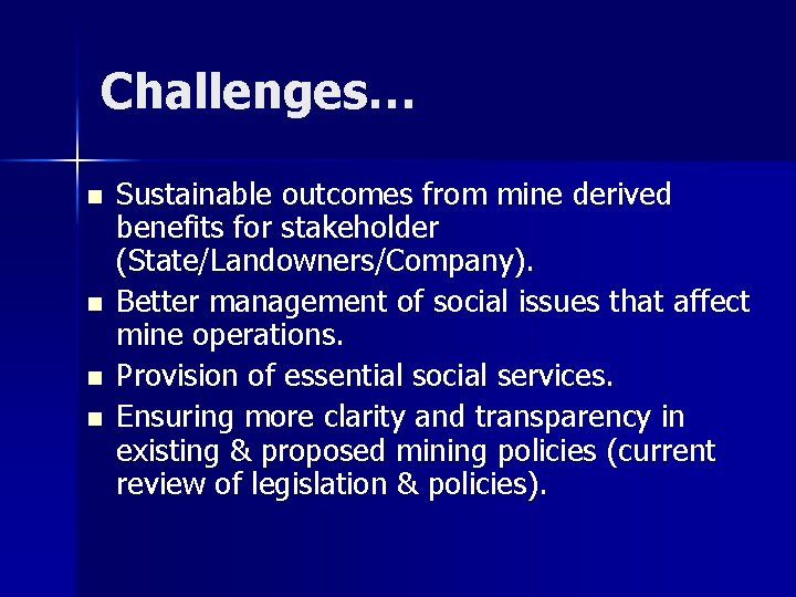 Challenges… n n Sustainable outcomes from mine derived benefits for stakeholder (State/Landowners/Company). Better management