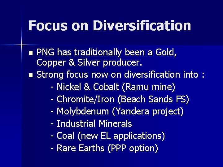 Focus on Diversification n n PNG has traditionally been a Gold, Copper & Silver