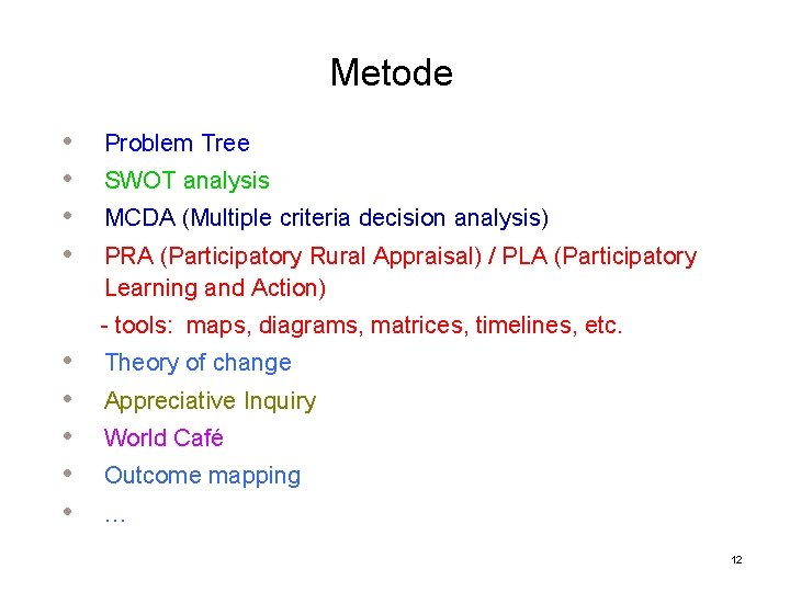 Metode • • Problem Tree SWOT analysis MCDA (Multiple criteria decision analysis) PRA (Participatory