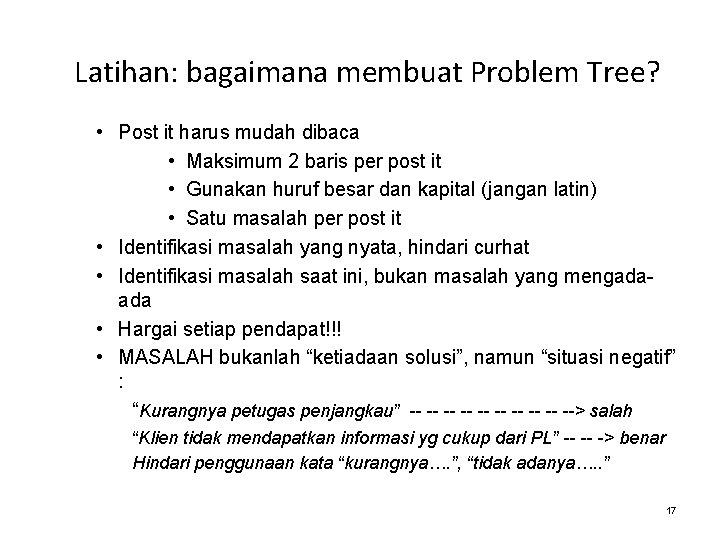 Latihan: bagaimana membuat Problem Tree? • Post it harus mudah dibaca • Maksimum 2