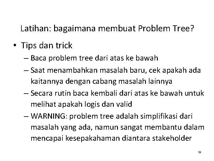 Latihan: bagaimana membuat Problem Tree? • Tips dan trick – Baca problem tree dari