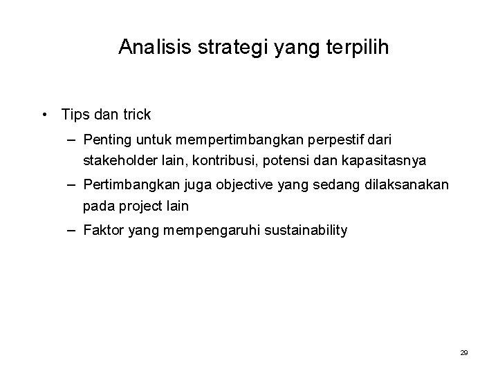 Analisis strategi yang terpilih • Tips dan trick – Penting untuk mempertimbangkan perpestif dari