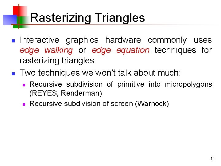 Rasterizing Triangles n n Interactive graphics hardware commonly uses edge walking or edge equation
