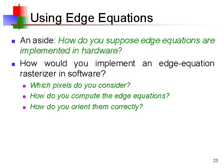 Using Edge Equations n n An aside: How do you suppose edge equations are