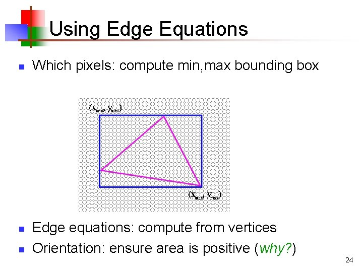 Using Edge Equations n n n Which pixels: compute min, max bounding box Edge