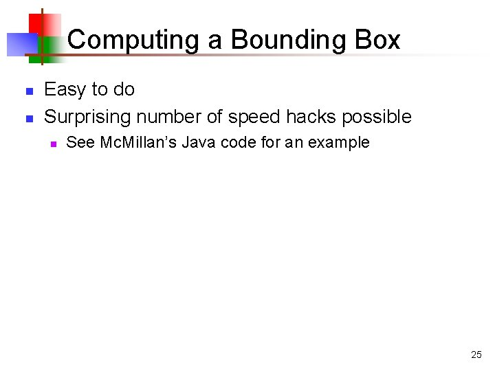 Computing a Bounding Box n n Easy to do Surprising number of speed hacks