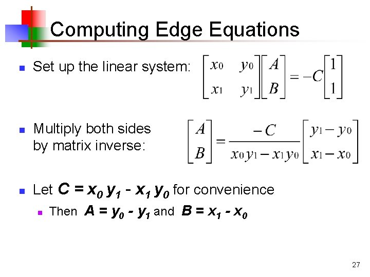 Computing Edge Equations n n n Set up the linear system: Multiply both sides