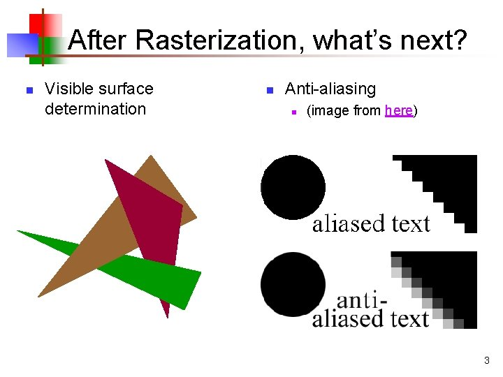 After Rasterization, what's next? n Visible surface determination n Anti-aliasing n (image from here)
