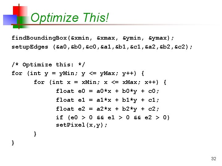 Optimize This! find. Bounding. Box(&xmin, &xmax, &ymin, &ymax); setup. Edges (&a 0, &b 0,