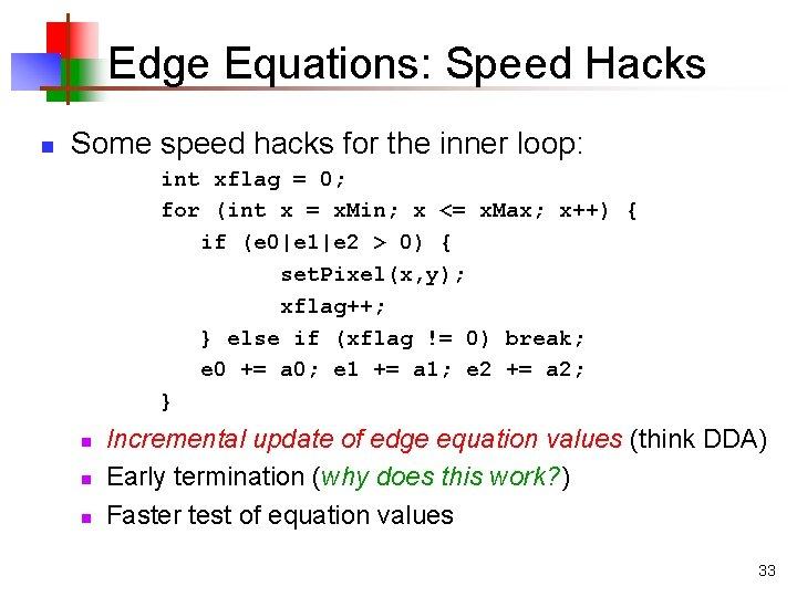 Edge Equations: Speed Hacks n Some speed hacks for the inner loop: int xflag