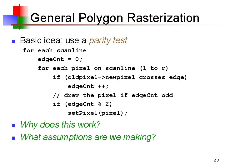 General Polygon Rasterization n Basic idea: use a parity test for each scanline edge.