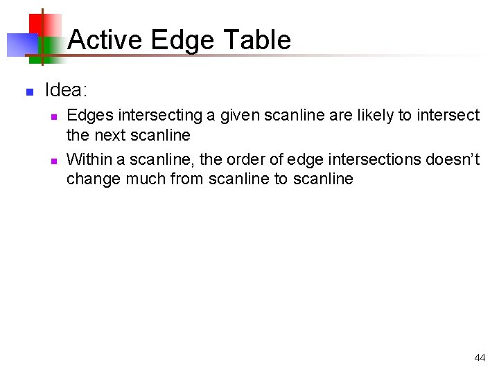 Active Edge Table n Idea: n n Edges intersecting a given scanline are likely