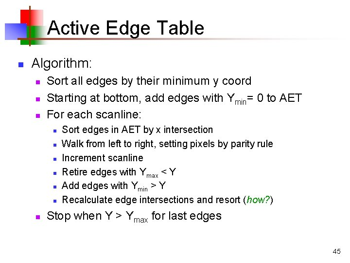 Active Edge Table n Algorithm: n n n Sort all edges by their minimum