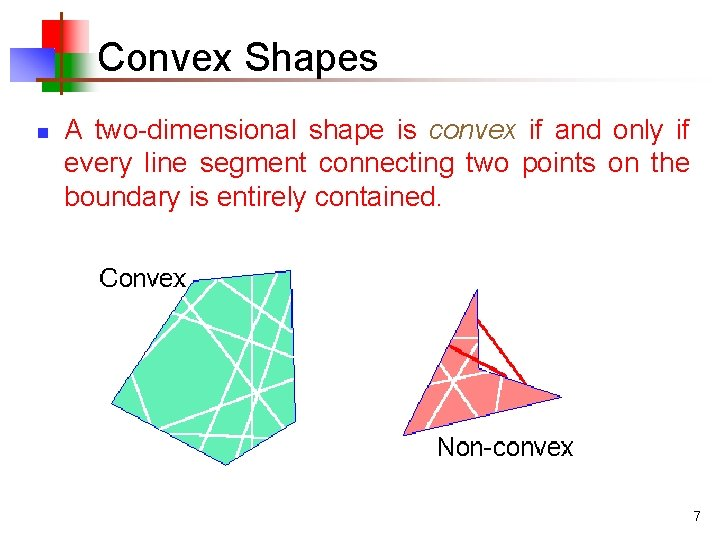 Convex Shapes n A two-dimensional shape is convex if and only if every line
