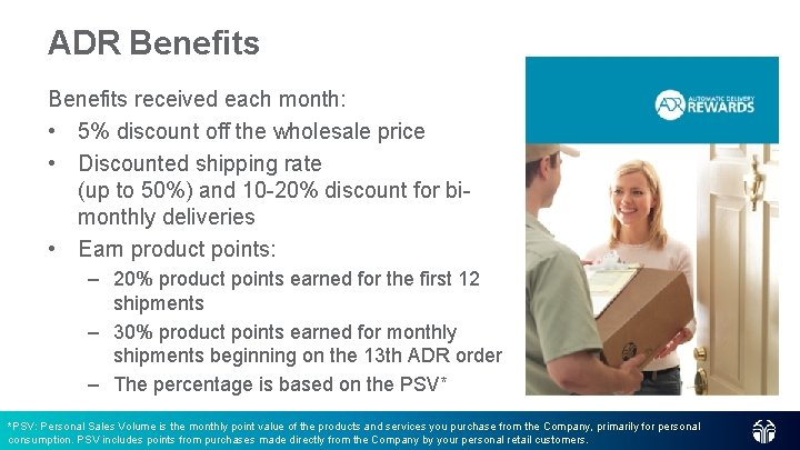 ADR Benefits received each month: • 5% discount off the wholesale price • Discounted