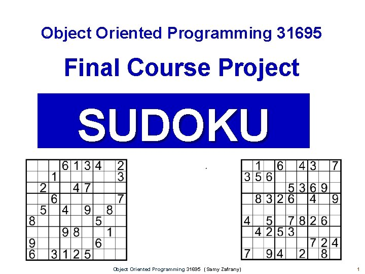 Object Oriented Programming 31695 Final Course Project SUDOKU Object Oriented Programming 31695 (Samy Zafrany)