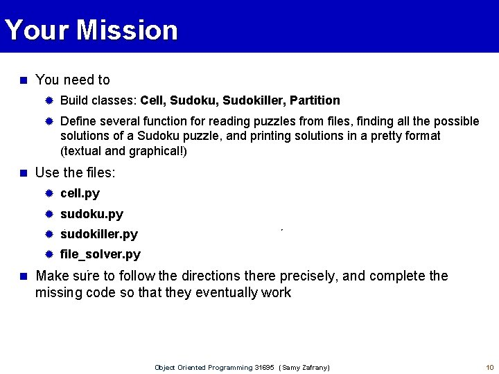 Your Mission You need to Build classes: Cell, Sudoku, Sudokiller, Partition Define several function