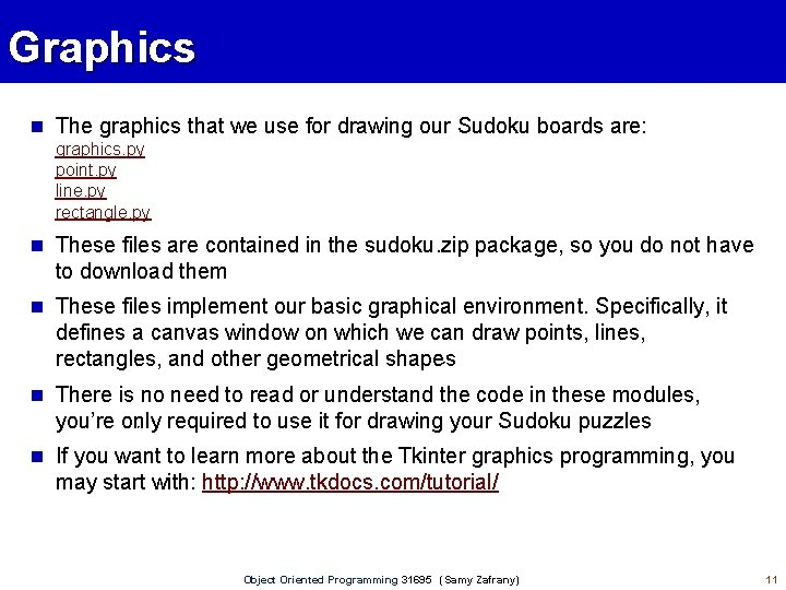 Graphics The graphics that we use for drawing our Sudoku boards are: graphics. py