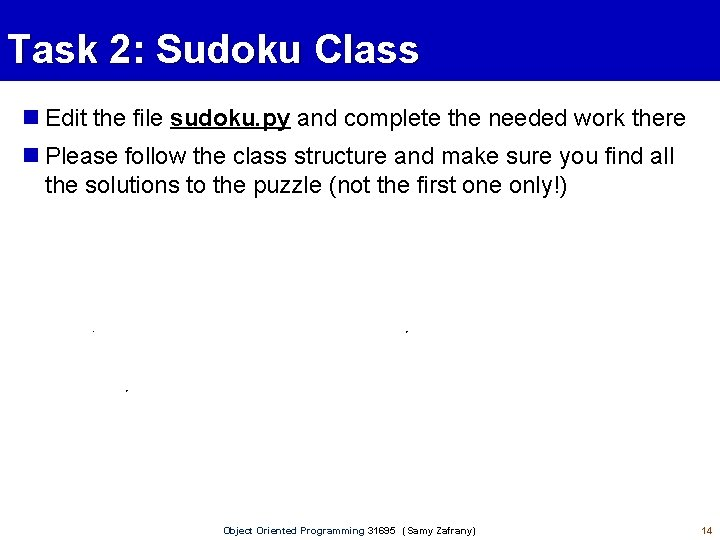 Task 2: Sudoku Class Edit the file sudoku. py and complete the needed work