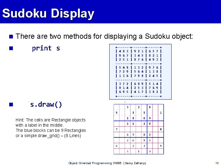 Sudoku Display There are two methods for displaying a Sudoku object: print s s.