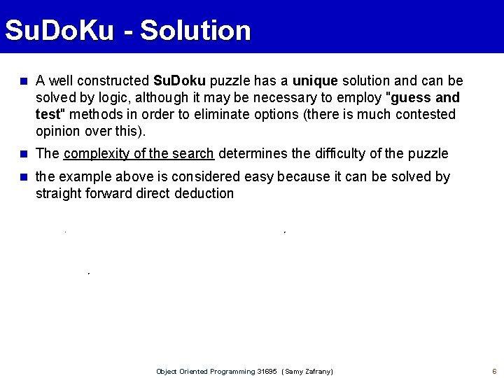 Su. Do. Ku - Solution A well constructed Su. Doku puzzle has a unique