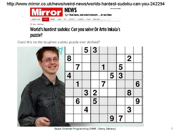 http: //www. mirror. co. uk/news/weird-news/worlds-hardest-sudoku-can-you-242294 Object Oriented Programming 31695 (Samy Zafrany) 7