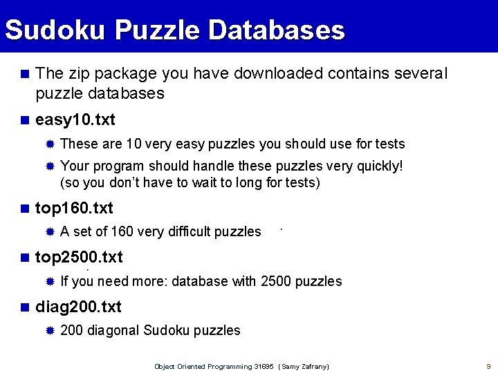 Sudoku Puzzle Databases The zip package you have downloaded contains several puzzle databases easy
