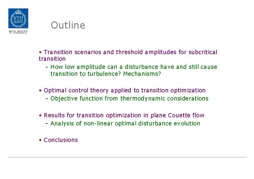 Outline • Transition scenarios and threshold amplitudes for subcritical transition - How low amplitude