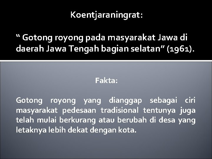 "Koentjaraningrat: "" Gotong royong pada masyarakat Jawa di daerah Jawa Tengah bagian selatan"" (1961)."