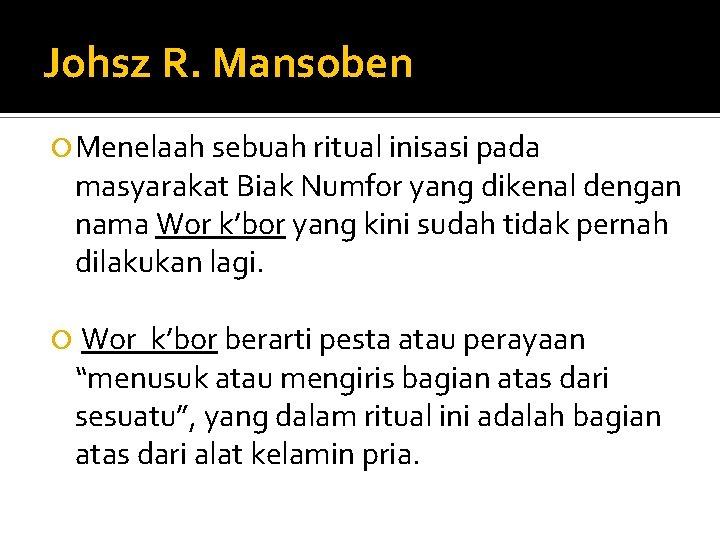 Johsz R. Mansoben Menelaah sebuah ritual inisasi pada masyarakat Biak Numfor yang dikenal dengan