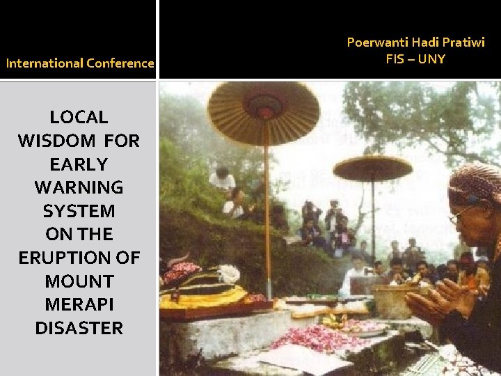 International Conference LOCAL WISDOM FOR EARLY WARNING SYSTEM ON THE ERUPTION OF MOUNT MERAPI