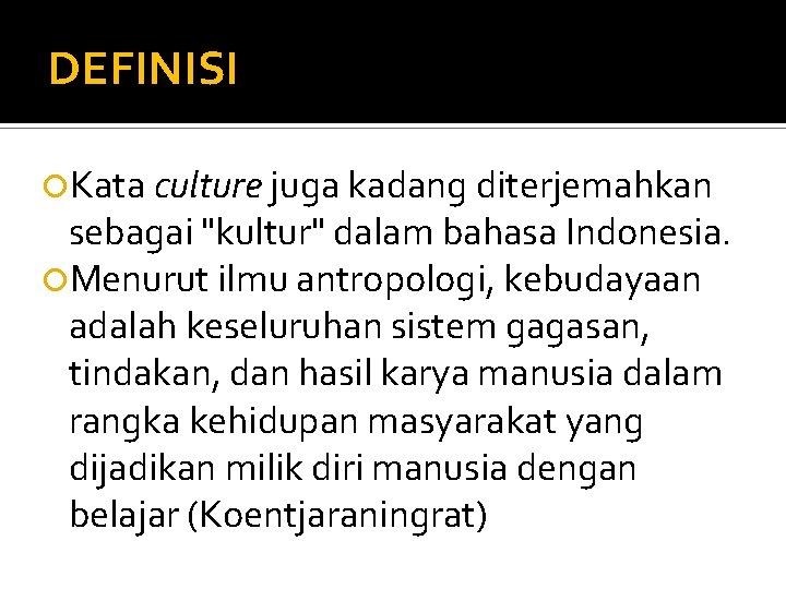 """DEFINISI Kata culture juga kadang diterjemahkan sebagai """"kultur"""" dalam bahasa Indonesia. Menurut ilmu antropologi,"""