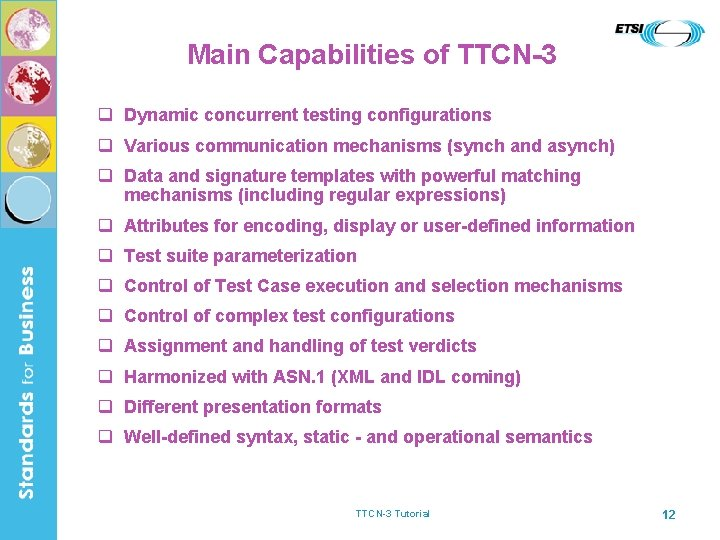 Main Capabilities of TTCN-3 q Dynamic concurrent testing configurations q Various communication mechanisms (synch