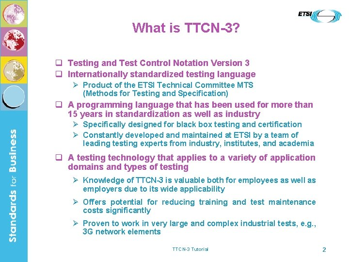 What is TTCN-3? q Testing and Test Control Notation Version 3 q Internationally standardized