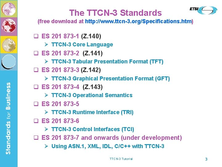 The TTCN-3 Standards (free download at http: //www. ttcn-3. org/Specifications. htm) q ES 201