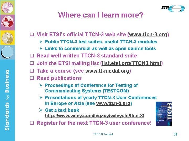 Where can I learn more? q Visit ETSI's official TTCN-3 web site (www. ttcn-3.