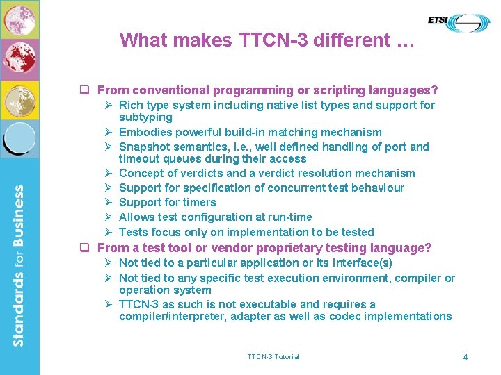 What makes TTCN-3 different … q From conventional programming or scripting languages? Ø Rich