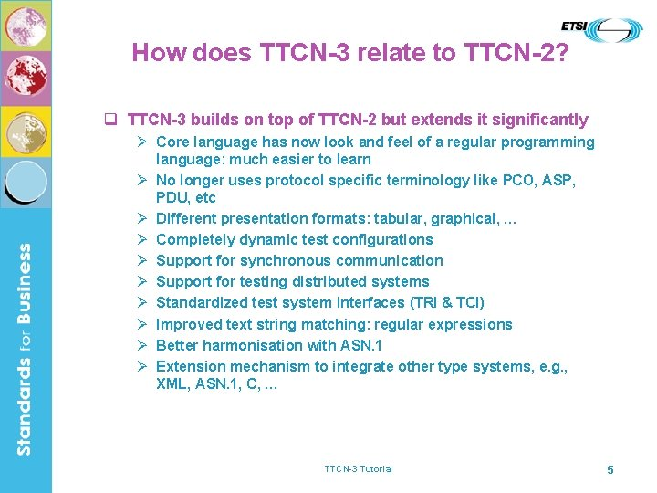 How does TTCN-3 relate to TTCN-2? q TTCN-3 builds on top of TTCN-2 but