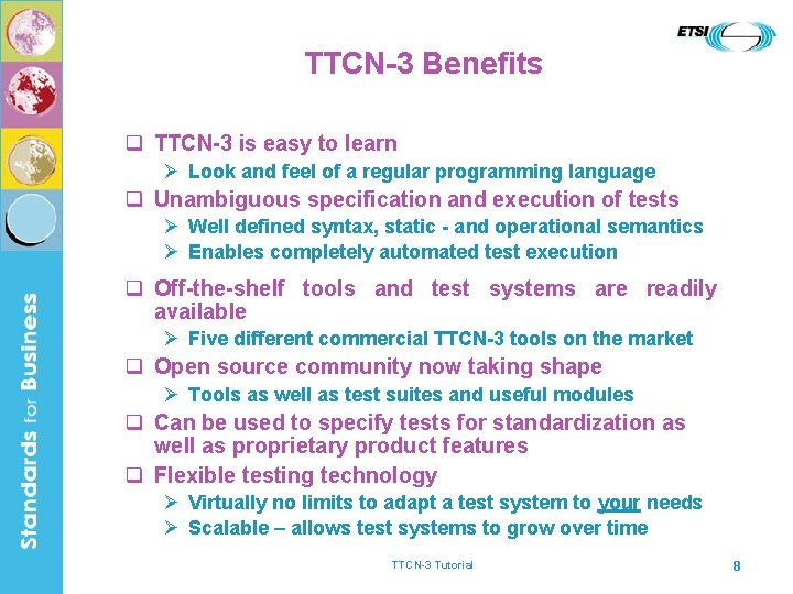 TTCN-3 Benefits q TTCN-3 is easy to learn Ø Look and feel of a