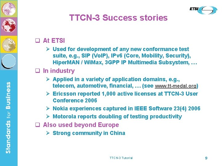 TTCN-3 Success stories q At ETSI Ø Used for development of any new conformance