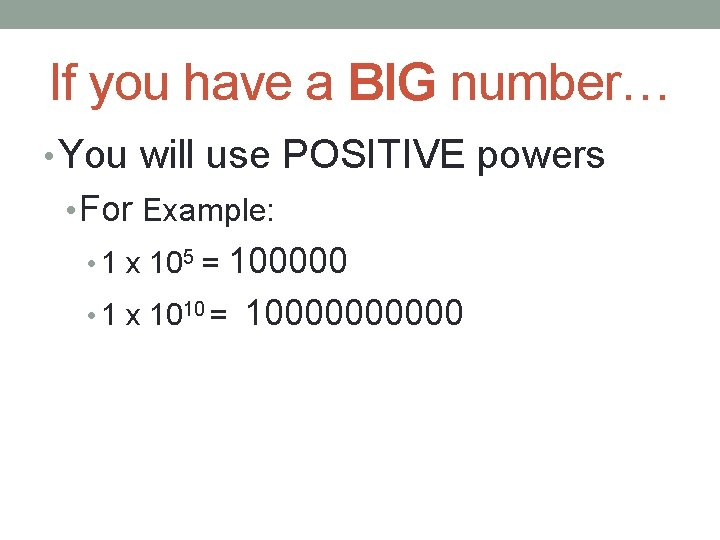If you have a BIG number… • You will use POSITIVE powers • For