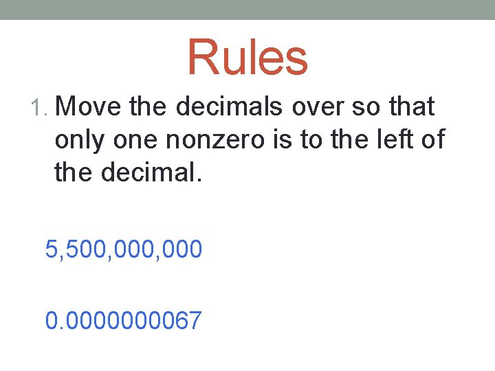 Rules 1. Move the decimals over so that only one nonzero is to the