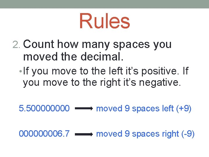 Rules 2. Count how many spaces you moved the decimal. • If you move