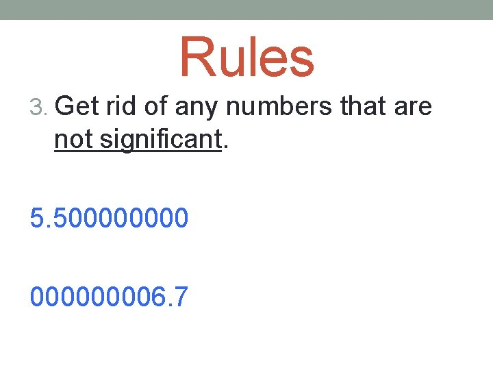 Rules 3. Get rid of any numbers that are not significant. 5. 50000 5.