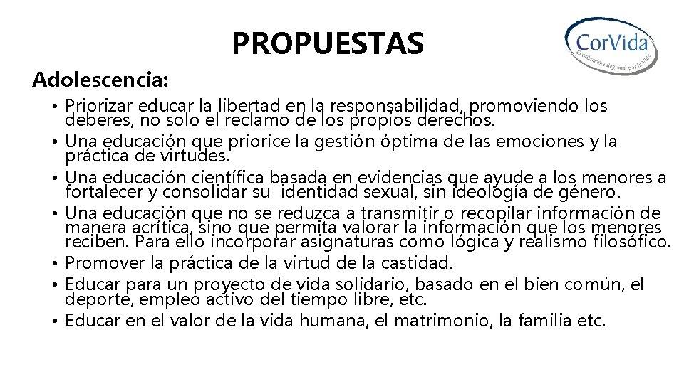 PROPUESTAS Adolescencia: • Priorizar educar la libertad en la responsabilidad, promoviendo los deberes, no