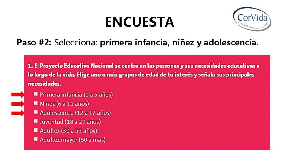 ENCUESTA Paso #2: Selecciona: primera infancia, niñez y adolescencia.
