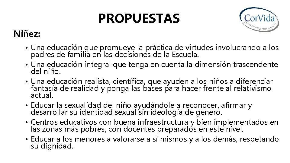 PROPUESTAS Niñez: • Una educación que promueve la práctica de virtudes involucrando a los