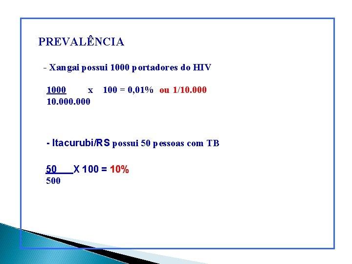 PREVALÊNCIA - Xangai possui 1000 portadores do HIV 1000 x 10. 000 100 =