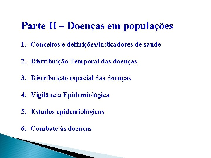 Parte II – Doenças em populações 1. Conceitos e definições/indicadores de saúde 2. Distribuição