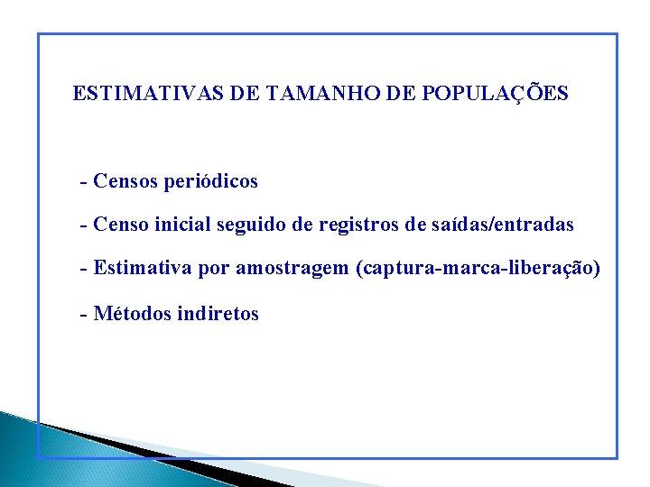 ESTIMATIVAS DE TAMANHO DE POPULAÇÕES - Censos periódicos - Censo inicial seguido de registros